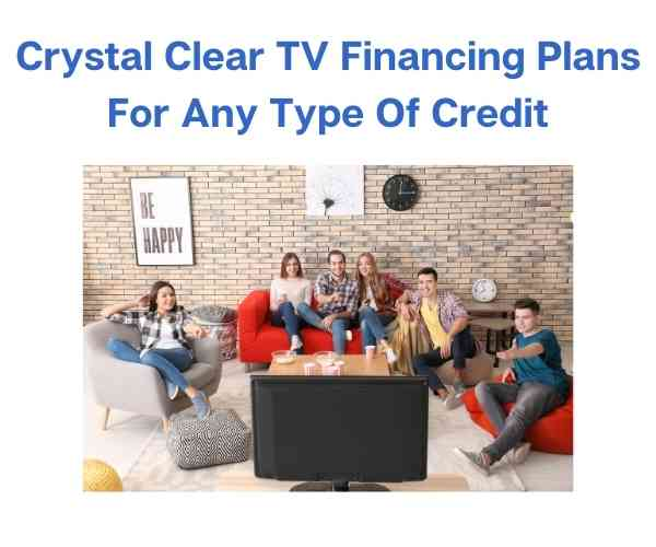 Crystal Clear TV's With Financing Plans For Any Type Of Credit