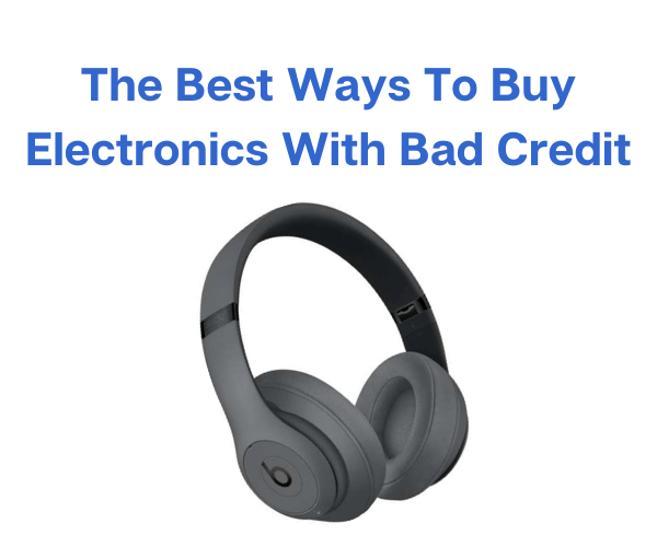 The Best Ways To Buy Electronics With Bad Credit